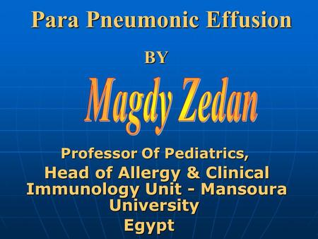 Para Pneumonic Effusion BY Professor Of Pediatrics, Head of Allergy & Clinical Immunology Unit - Mansoura University Egypt.