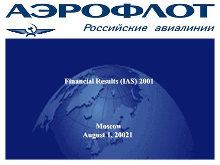 1 Moscow August 1, 20021 Financial Results (IAS) 2001.