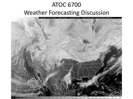 ATOC 6700 Weather Forecasting Discussion. THIS CLASS IS NOT ABOUT WEATHER FORECASTING.