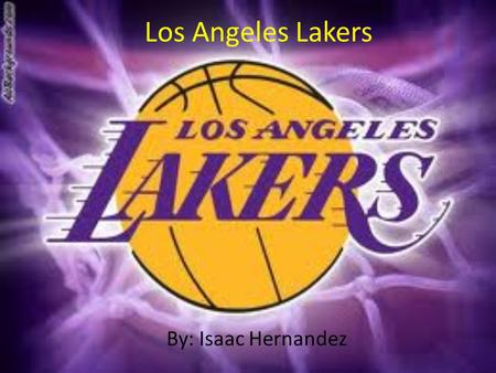 Los Angeles Lakers By: Isaac Hernandez. Los Angeles Lakers The Los Angeles Lakers are an American professional basketball team based in Los Angeles, California.