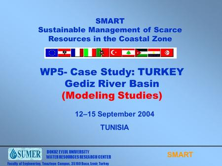 SMART SMART Sustainable Management of Scarce Resources in the Coastal Zone 12–15 September 2004 TUNISIA DOKUZ EYLUL UNIVERSITY WATER RESOURCES RESEARCH.