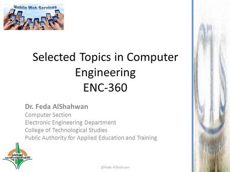 Selected Topics in Computer Engineering ENC-360 Dr. Feda AlShahwan Computer Section Electronic Engineering Department College of Technological Studies.