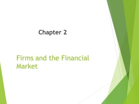 Firms and the Financial Market Chapter 2. Slide Contents 1. The Basic Structure of the U.S. Financial Markets 2. The Financial Marketplace – Financial.