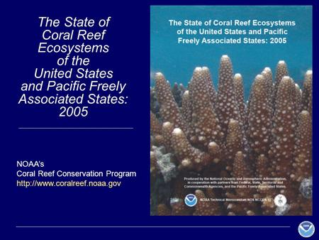 The State of Coral Reef Ecosystems of the United States and Pacific Freely Associated States: 2005 NOAA's Coral Reef Conservation Program