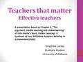 "Teachers that matter Effective teachers Gingerlee Lackey Graduate Student University of Alabama A presentation based on Chapter 3, ""The argument: Visible."
