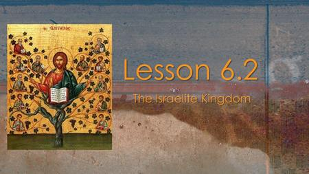 The Israelite Kingdom The Israelite Kingdom Lesson 6.2 Lesson 6.2.