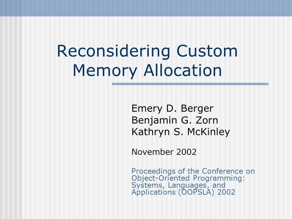 Lecture Topics Custom memory allocators General purpose allocators Regions (good performance) Reaps (very good performance and more) Results and Conclusions