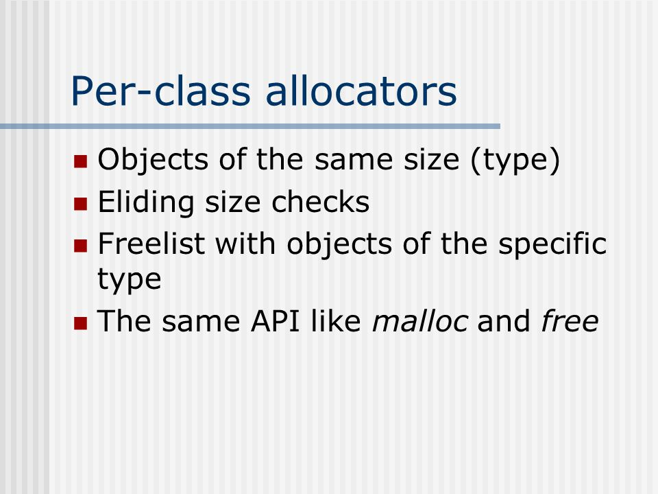 Regions Allocation by incrementing a pointer to a large chunks of memory Only entire region deletion - no deletion of individual objects freeAll function Nested regions Nested object lifetime Obstack ( Object Stack ) Deletion of every object allocated after a certain object
