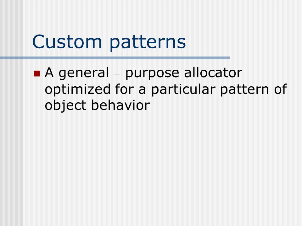 Custom allocators characteristics – Cont.