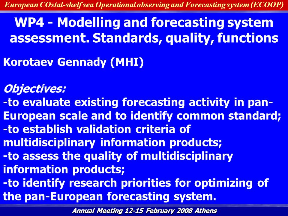 European COstal-shelf sea Operational observing and Forecasting system (ECOOP) Annual Meeting 12-15 February 2008 Athens Validation database WP6WP5 WP2 T4.