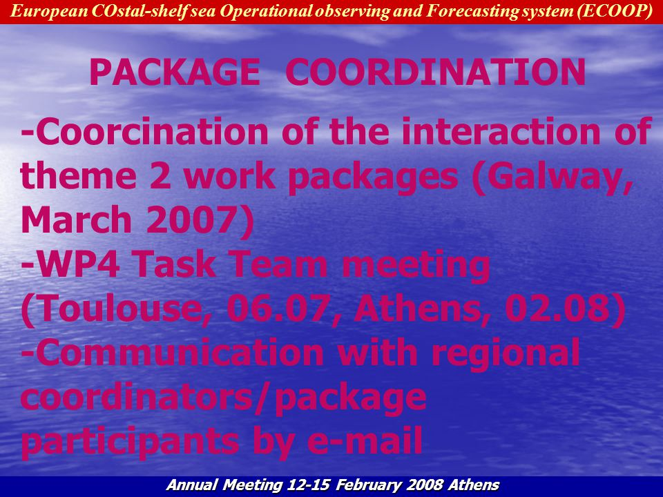 New schedule proposal for theme 2 : WP4-WP5-WP6-WP7 Proposed during Galway kick off meeting (1-2 March 07) + updated afterwards taking account on deliverables written in DoW Dominique Obaton Mercator Océan Dominique.obaton@mercator-ocean.fr