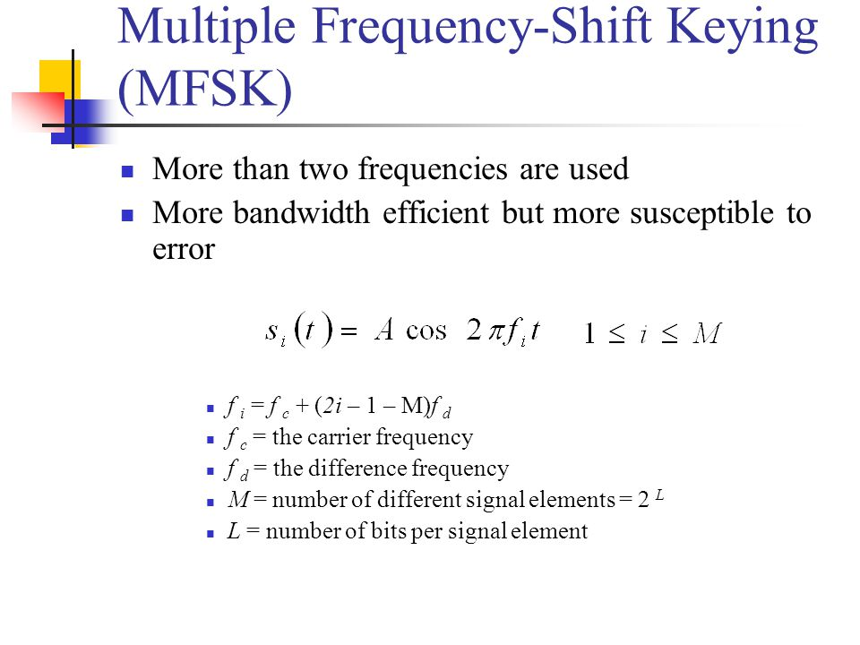 FHSS Using MFSK MFSK signal is translated to a new frequency every T c seconds by modulating the MFSK signal with the FHSS carrier signal For data rate of R: duration of a bit: T = 1/R seconds duration of signal element: T s = LT seconds T c  T s - slow-frequency-hop spread spectrum T c < T s - fast-frequency-hop spread spectrum