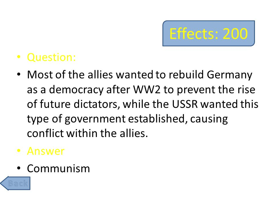Effects: 400 Question: This organization was formed between the countries of Western Europe, along with Canada and the U.S., to defend one another in the event they were attacked by the USSR or another country.