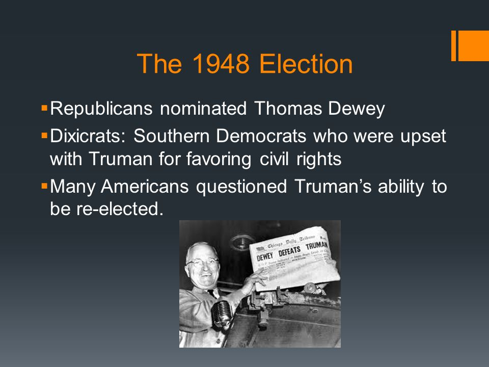 Shocking many people: Truman beat Dewey  Truman had the support of unions and African Americans
