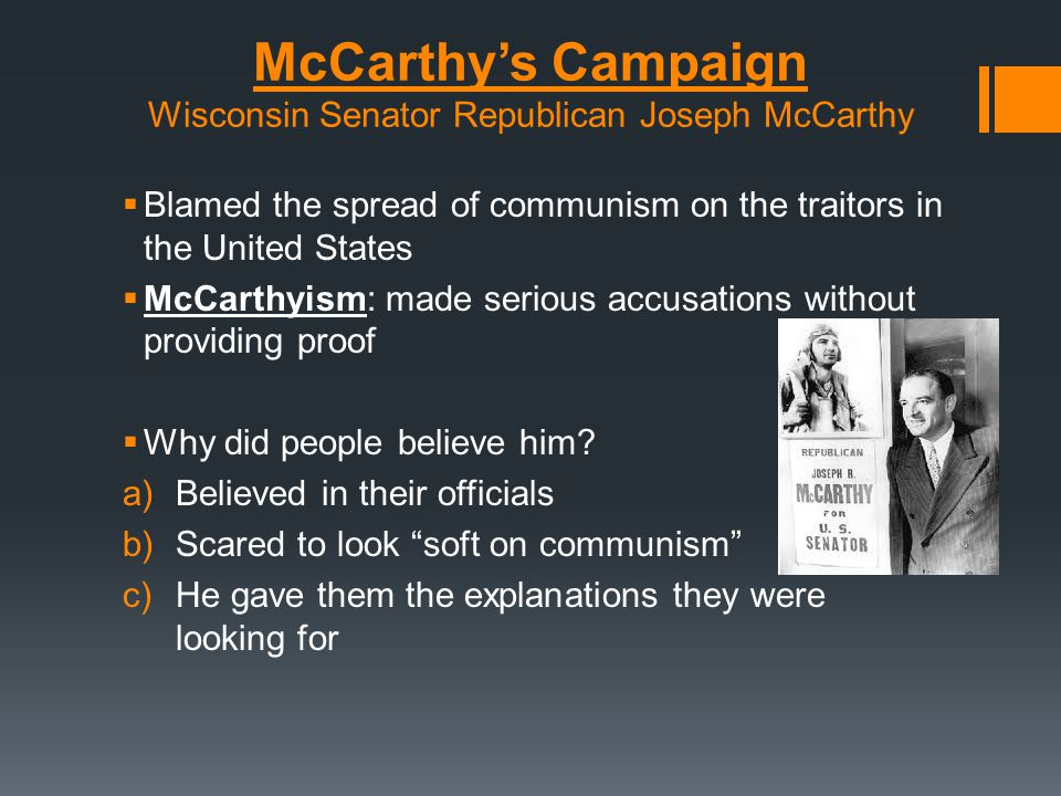 McCarthy's Downfall Army-McCarthy Hearings  Senators held televised hearings to investigate the charges that there were Communist in the US military  McCarthy was finally condemned in 1954 for conduct unbecoming of a senator  His lies had already destroyed peoples lives.