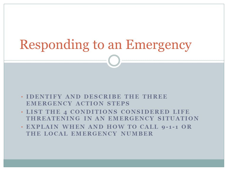 Emergency Action Steps An emergency can be overwhelming In any emergency…  Check  The scene and the victim  Call  9-1-1 or local emergency numbers  Care  Victim's situation