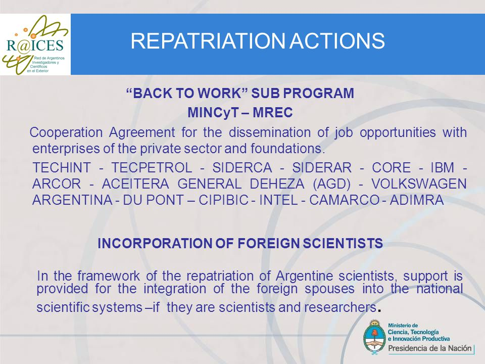 AGREEMENT WITH THE NATIONAL DEPARTMENT OF IMMIGRATION It was signed in June 2010, aiming at providing advice for Argentinean scientists and technologists living abroad and for those interested in returning to the country.