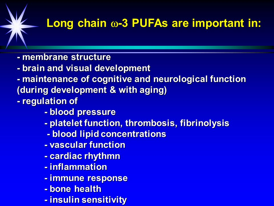- optimal brain growth - optimal visual and neural function Long chain  -3 PUFAs promote