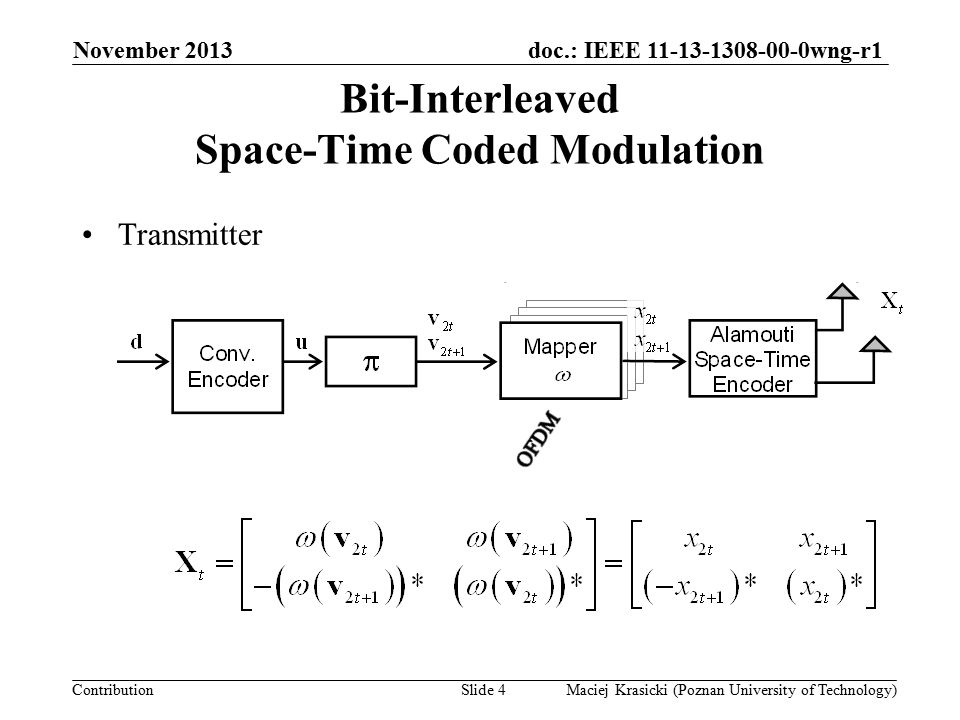 doc.: IEEE 11-13-1308-00-0wng-r1 Contribution Bit-Interleaved Space-Time Coded Modulation (+ iterative decoding) November 2013 Maciej Krasicki (Poznan University of Technology)Slide 5 Receiver Information from channel Information from channel Extrinsic inf.