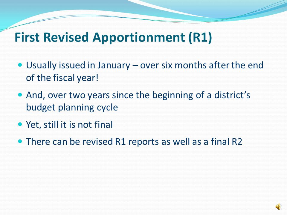 First Revised Apportionment (R1) Usually issued in January – over six months after the end of the fiscal year.