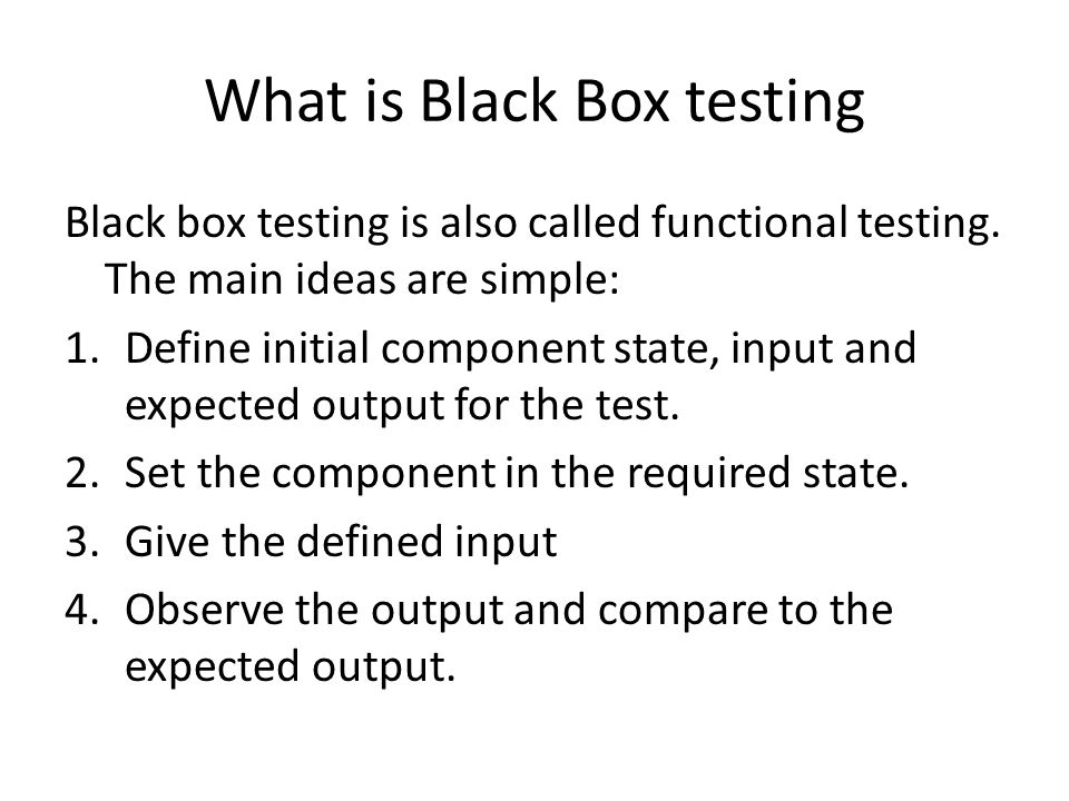 Info for Black Box testing That we do not have access to the code does not mean that one test is just as good as the other one.