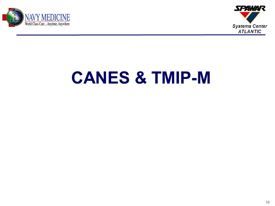 20 Systems Center ATLANTIC CANES & TMIP-M TMIP version(s) 2.0.5.0 and 3.0.5.0 –Compatible with and Approved for CANES –Currently installed on 3 CVN's (3.0.5.0) –Currently installed on 13 DDG's (2.0.5.0) Currently in possession of IATO for 3.0.5.0 –Expires 19 Mar 2015 –Requires PKI/CAC Waiver Recent CVN experience: –Outstanding Support from both Medical and ADP –I2R2 technically complex results in need for more dedicated ADP support as well as more involved medical administrator training –Two issues/concerns (from our perspective) Encryption delta between CANES and Shipyard impacted MMM ORACLE password change every 60 days was concern for ship