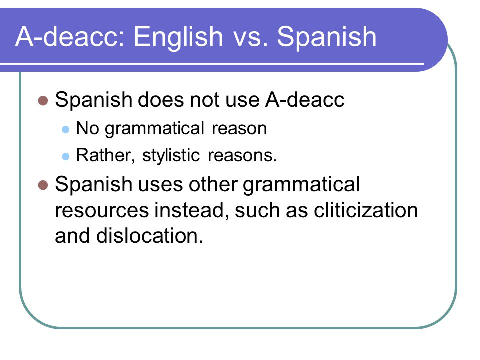 Implications.Typological differences: Type 1: deeply rooted in the grammar of the language (e.g.