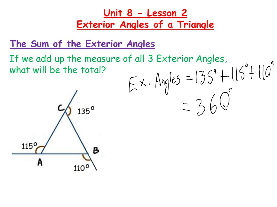 The Sum of the Exterior Angles Unit 8 - Lesson 2 Exterior Angles of a Triangle The sum of the Exterior Angles of a Triangle is always 360 0 .