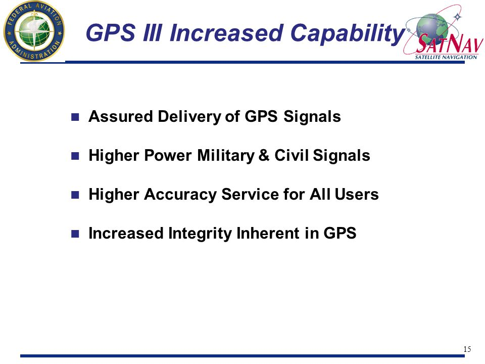 16 GPS III Assured Delivery Dual-Use GPS is more than just Adding Civil Signals Assuring availability and continuity of signals Realization that GPS is considered a Critical Part of Worldwide Infrastructure Availability/Continuity Key Factors in GPS III Design Crosslink architecture Number of orbital planes Number of satellites Sparing strategy Replacement strategy Control segment