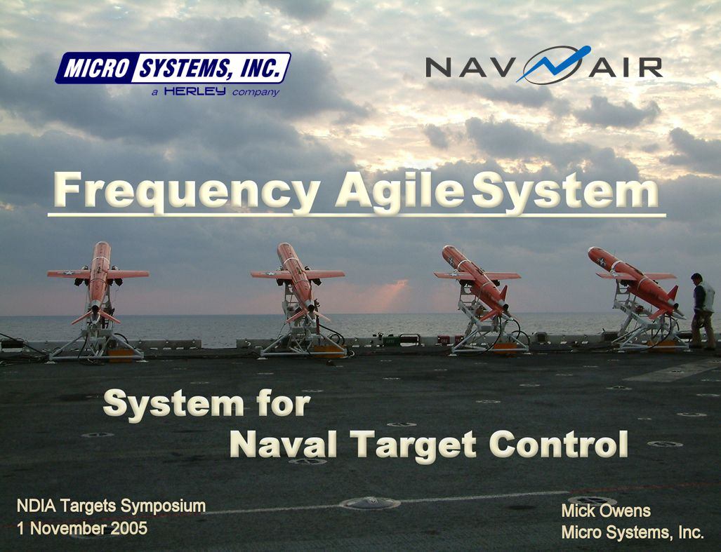 1 November 20052 NDIA Targets Symposium The Frequency Agile System  The Frequency Agile System Provides A New Concept for Naval Target Control:  Senses RF Interference or Multipathing and Automatically Changes Frequencies To Avoid It  Provides Multiple High-Speed RF Networks For Complex Target Operations  Compatible With Existing Ground Systems, Such As the System for Naval Target Control (SNTC)
