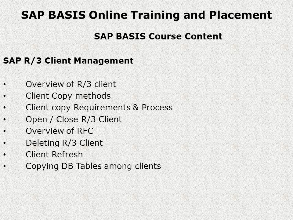 SAP BASIS Online Training and Placement SAP BASIS Course Content The Transport System Overview of change Transport System Transport System Concepts System Change Options Working with Change and Transport Organizer Overview of transport Management System Configuring Systems and Domains Configuring Transport Routes Distributing and Verifying configuration Overview of tp & R3trans Performing Transports with tp Program Overview of the Complete Process of Transporting