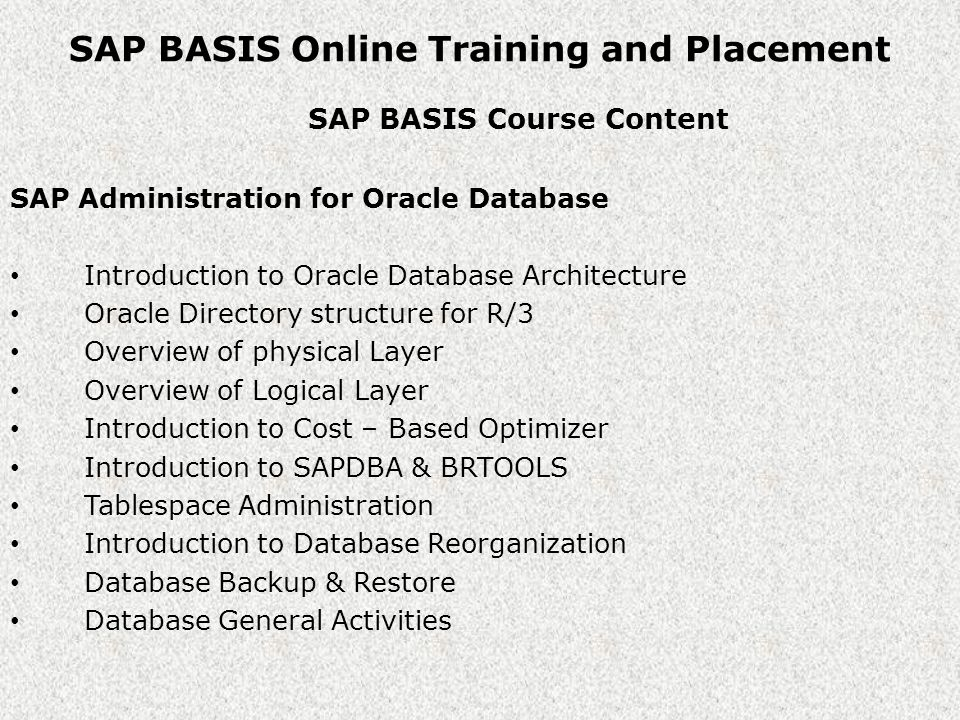 SAP BASIS Online Training and Placement SAP BASIS Course Content SAP Printing System SAP Spool system Architecture Introduction to SAP Access Methods Defining R/3 Printer Devices Managing spool Requests The SAPLPD Driver Program TEMSE object Database Troubleshooting printing problems