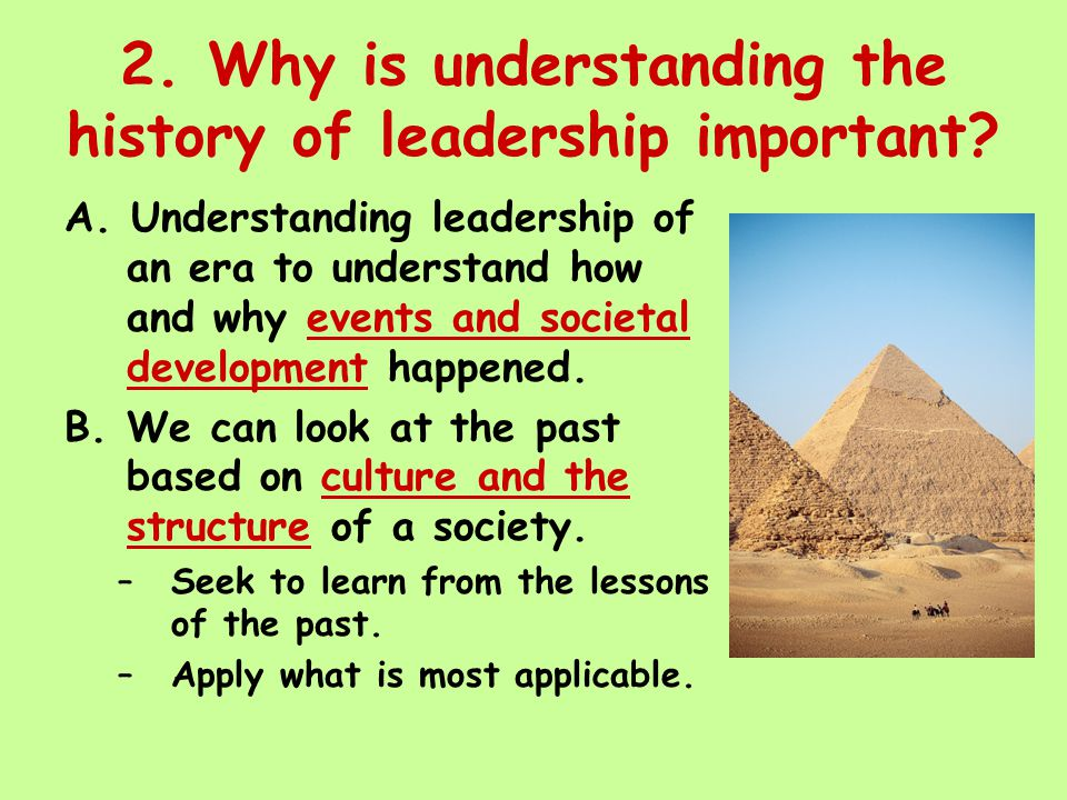3.When did leadership begin. A. Leadership has been studied since the earliest civilizations.