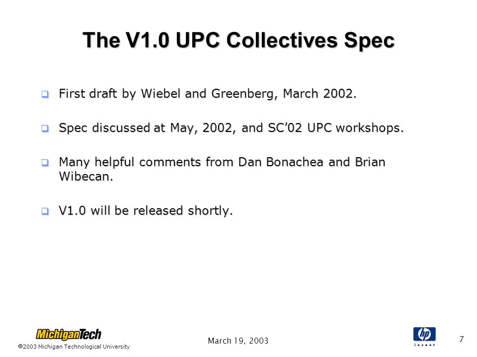 2003 Michigan Technological University March 19, 2003 8 Collective functions  Initialization  upc_all_init  Relocalization collectives change data affinity.