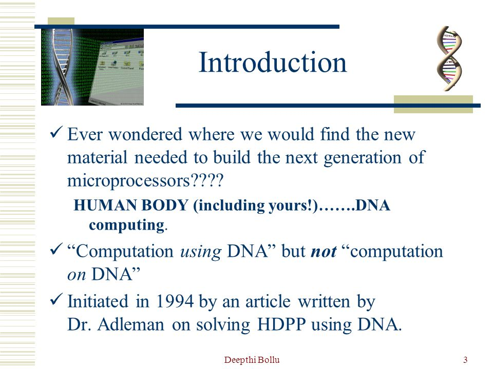 Deepthi Bollu4 Uniqueness of DNA Why is DNA a Unique Computational Element??.