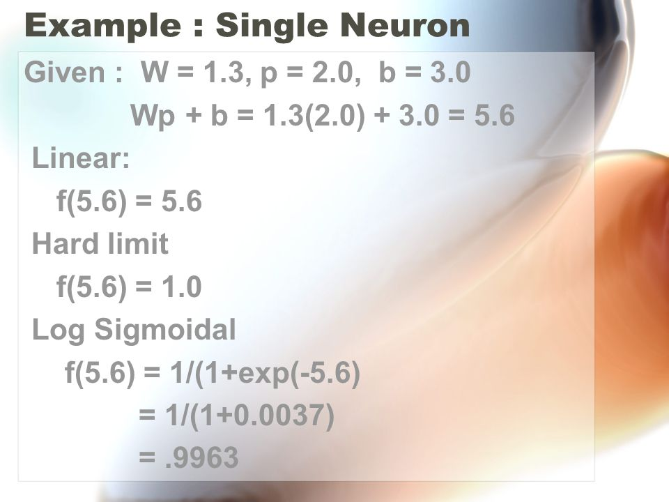 Simple Neural Network One neuron with a linear activation function => Straight Line Recall the equation of a straight Line : y = mx +b m is the slope (weight), b is the y-intercept (bias).