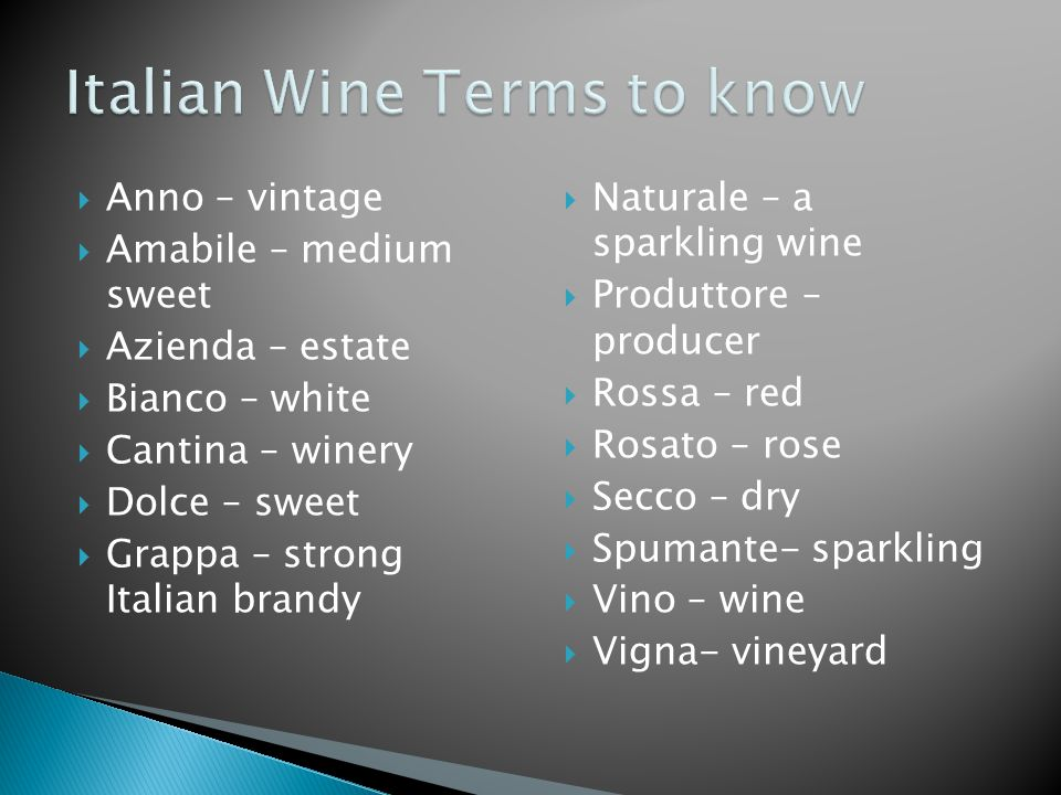  Abboccato- lightly sweet  Amabile – semi-sweet  Azienda – wine estate  Cantina sociale – co-operative winery  Chiaretto – very pale red  Gradi- alcoholic strength  Superiore – wine that has aged well