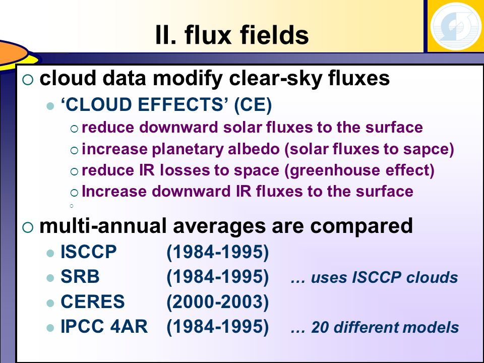 radiative fluxes - labeling  solar (maps)  A/a all/clear-sky solar DN at ToA  B/b all/clear-sky solar DN at surf  C/c all/clear-sky solar UP at surf  D/dall/clear-sky solar UP at ToA  X,x (C/B, c/b) solar albedo at surf  infrared (maps)  E/e all/clear-sky IR UP at surf  F/f all/clear-sky IR UP at ToA  H/h all/clear-sky IR DN at surf  cloud effects (all-sky minus clear-sky)  solar cloud effects: Bb (= B minus b), Dd (= D minus d)  IR cloud effects: Ff (= F minus f), Hh (= H minus h) A,aD,d C,cB,b G,g H,hE,e F,f