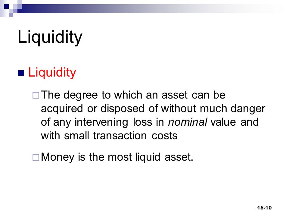 Figure 15-1 Degrees of Liquidity 15-11 The cost of holding money (its opportunity cost) is the alternative interest yield obtainable by holding some other asset.
