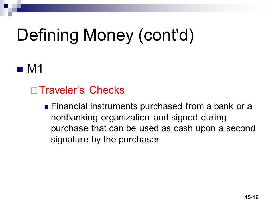 Defining Money (cont d) The liquidity approach to measuring money: M2 Near Moneys  Assets that are almost money  Highly liquid  Easily converted to cash  Time deposits are an example 15-20
