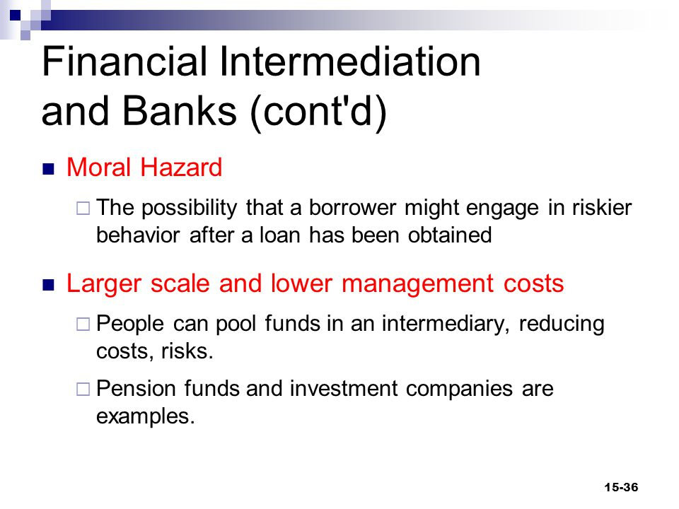 Financial Intermediation and Banks Assets  Amounts owned  The uses of funds by financial intermediaries Liabilities  Amounts owed  The sources of funds for financial intermediaries 15-37