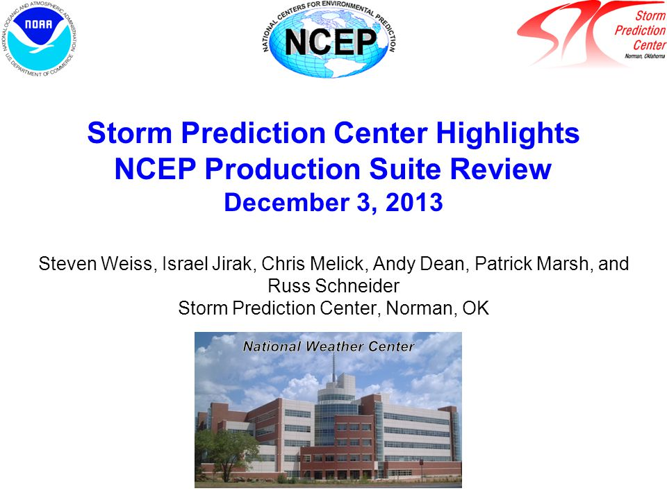 Outline SPC mission and responsibility Convection-allowing model (CAM) guidance for severe weather –Deterministic models: 2 cases NAM CONUS Nest, CONUS WRF-NMM, NSSL-ARW –Ensemble systems SSEO, SSEF, AFWA CAM Simulated Reflectivity Verification –New SPC objective verification system SPC request list