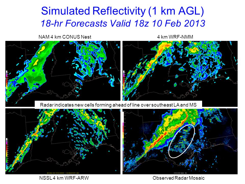 Simulated Reflectivity (1 km AGL) 19-hr Forecasts Valid 19z 10 Feb 2013 NAM 4 km CONUS Nest 4 km WRF-NMM NSSL 4 km WRF-ARW Observed Radar Mosaic Linear structure is diminishing as additional discrete storms form southeast LA and MS