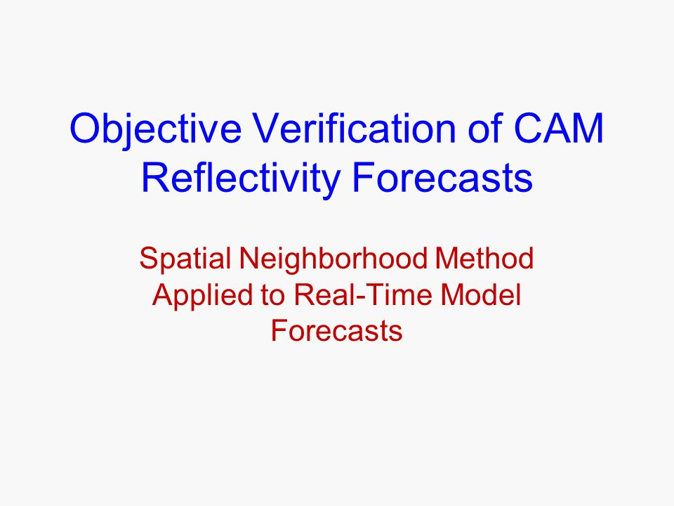 Background The predictability of convective storms is often low at the grid point for CAM forecasts though we know these forecasts can be quite useful (e.g., Kain et al.