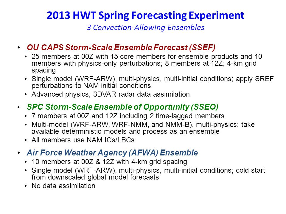 2013 HWT Spring Forecasting Experiment Display Tools to Extract and Summarize Information 24-hr UH Forecasts CAM Ensembles valid 21-00z 20 May 2013 3-hr Max Any Member 3-hr NProb>25 m2/s2 3-hr NProb >100 m2/s2 CAPS SSEF SPC SSEO AFWA