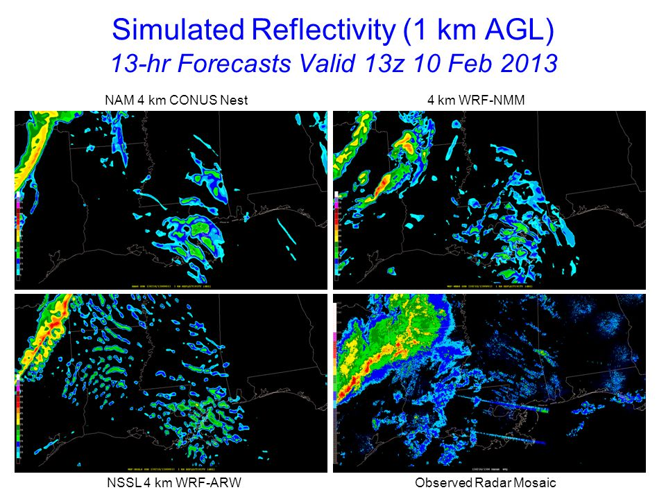 Simulated Reflectivity (1 km AGL) 14-hr Forecasts Valid 14z 10 Feb 2013 NAM 4 km CONUS Nest 4 km WRF-NMM NSSL 4 km WRF-ARW Observed Radar Mosaic