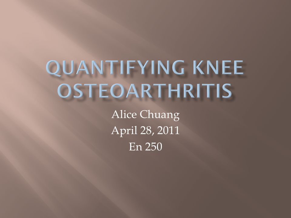  Osteoarthritis increasing in aging population  Imaging techniques:  Radiography (X-ray) – golden standard, qualitative  MRI - quantitative, gaining popularity  Spectroscopy  Ultrasound  Difficult to quantify progress  Joint space width – thickness of articular cartilage  Osteophyte formation – bony protrusion  Kellegren-Lawrence scale for severity of disease