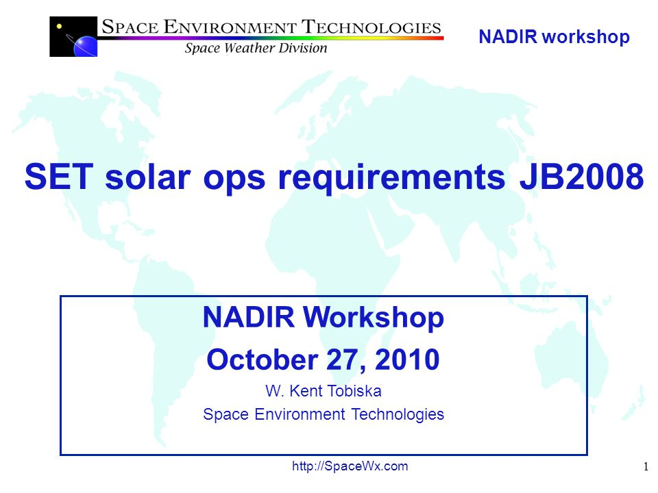 NADIR workshop 2 http://SpaceWx.com JB2008 solar inputs solar EUV & FUV indices JB2008 overview JB2008 output neutral atmosphere JB2008 geo- mag inputs a p and Dst indices F 10, S 10, M 10, Y 10 a p Dst