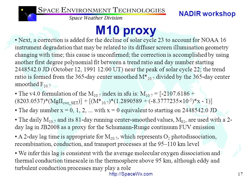 NADIR workshop 18 http://SpaceWx.com M10 proxy M 10.7 (v4.0) daily and 81- day smoothed values for use by the JB2008 model from January 1, 1997 to January 1, 2009