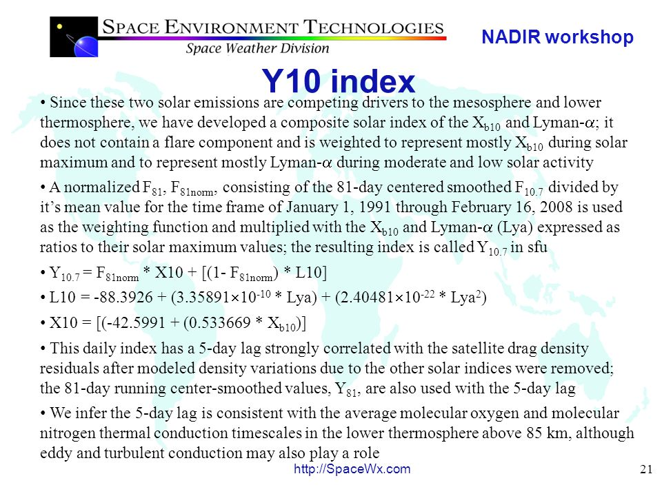 NADIR workshop 22 http://SpaceWx.com Y10 index Y 10.7 (v4.0) daily and 81- day smoothed values for use by the JB2008 model from January 1, 1997 to January 1, 2009